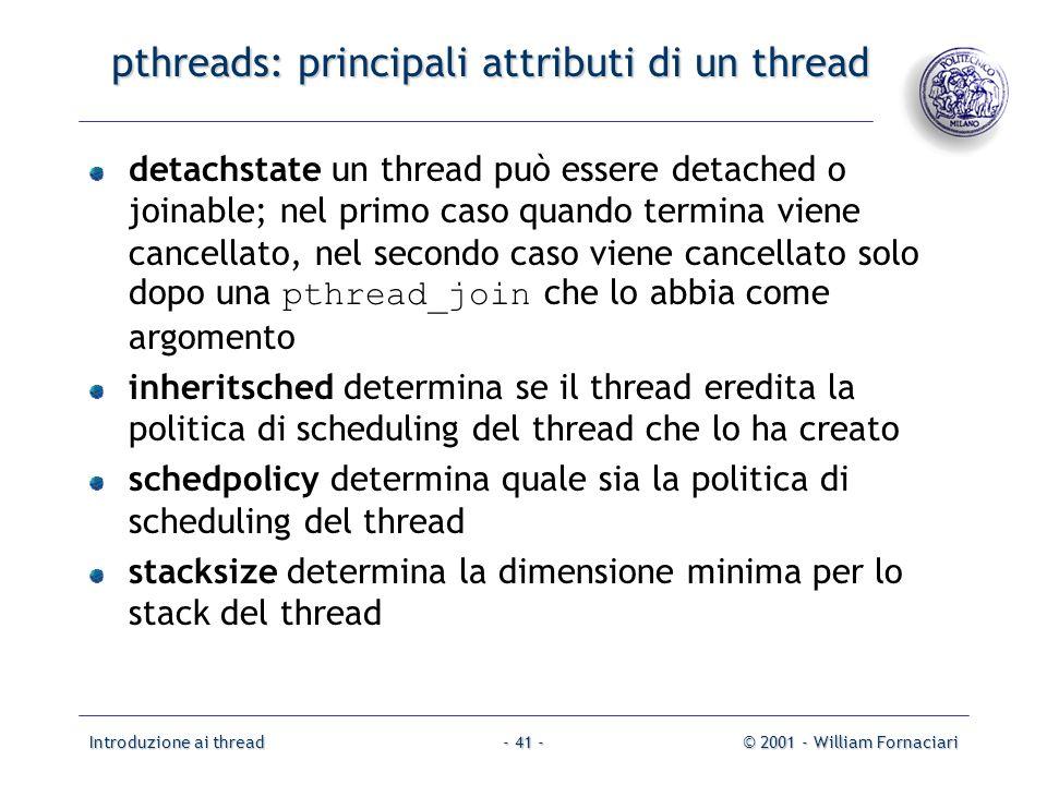 Introduzione ai thread© 2001 - William Fornaciari- 41 - pthreads: principali attributi di un thread detachstate un thread può essere detached o joinab