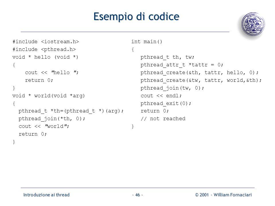Introduzione ai thread© 2001 - William Fornaciari- 46 - Esempio di codice #include void * hello (void *) { cout <<