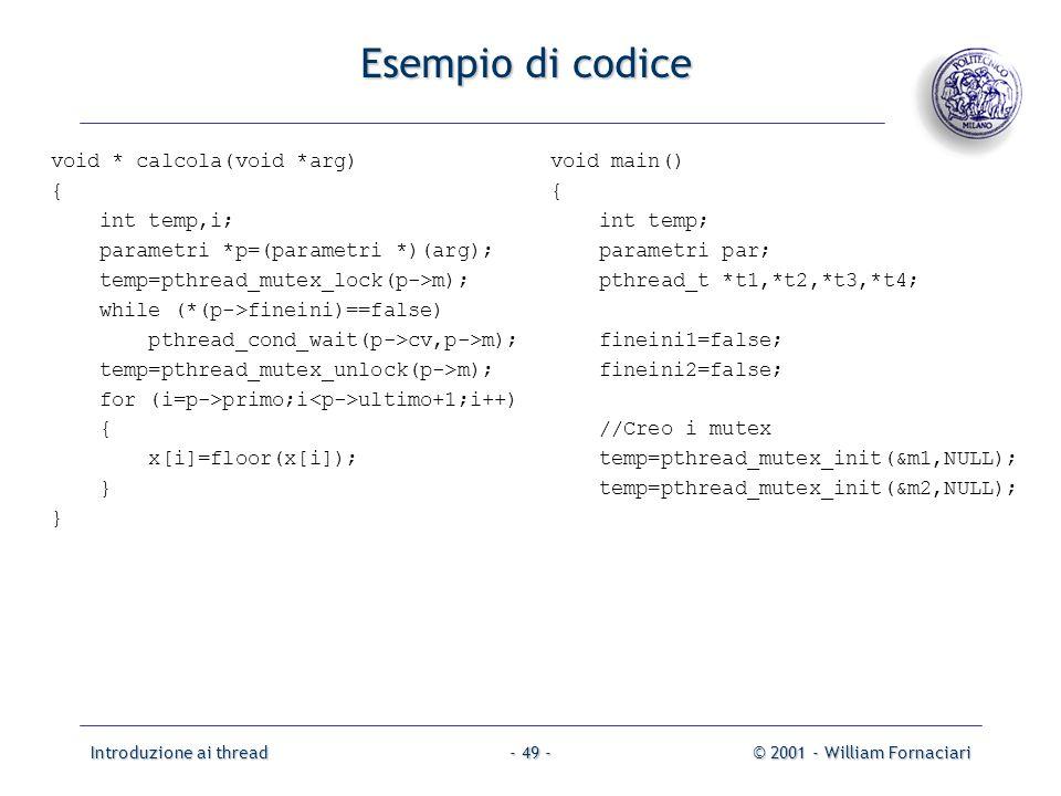 Introduzione ai thread© 2001 - William Fornaciari- 49 - Esempio di codice void * calcola(void *arg) { int temp,i; parametri *p=(parametri *)(arg); tem