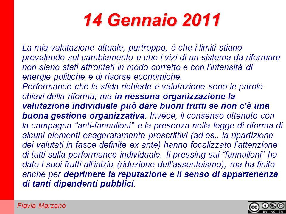 Flavia Marzano 14 Gennaio 2011 La mia valutazione attuale, purtroppo, è che i limiti stiano prevalendo sul cambiamento e che i vizi di un sistema da riformare non siano stati affrontati in modo corretto e con lintensità di energie politiche e di risorse economiche.