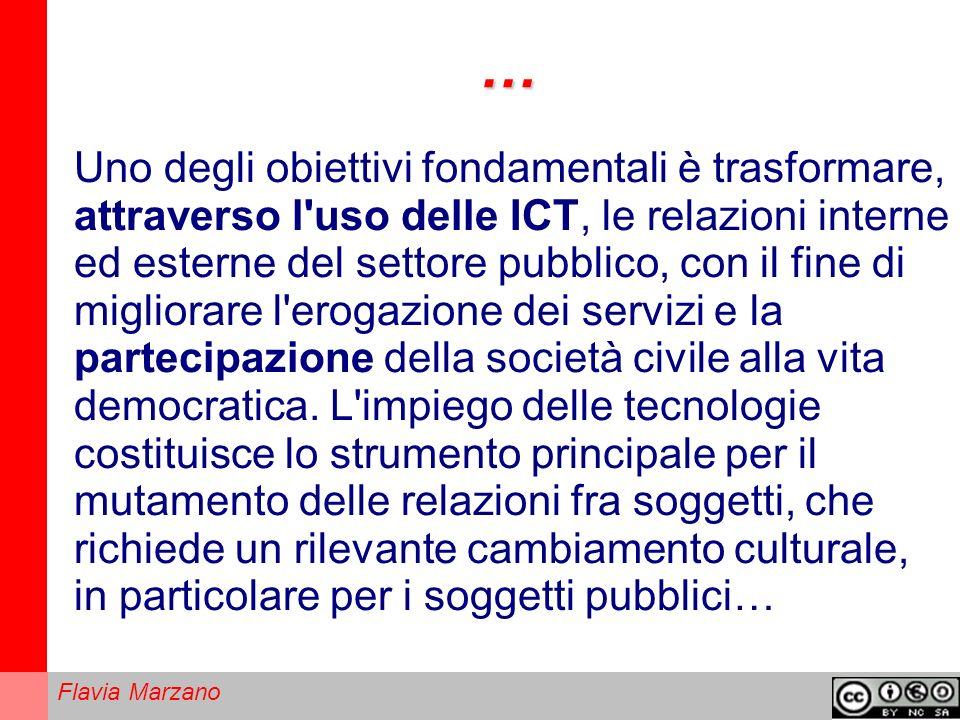 Flavia Marzano … Uno degli obiettivi fondamentali è trasformare, attraverso l uso delle ICT, le relazioni interne ed esterne del settore pubblico, con il fine di migliorare l erogazione dei servizi e la partecipazione della società civile alla vita democratica.