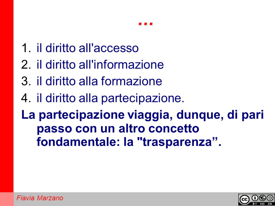Flavia Marzano … 1.il diritto all accesso 2.il diritto all informazione 3.il diritto alla formazione 4.il diritto alla partecipazione.