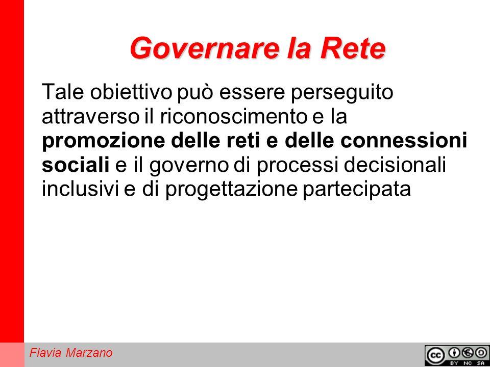 Flavia Marzano Governare la Rete Tale obiettivo può essere perseguito attraverso il riconoscimento e la promozione delle reti e delle connessioni sociali e il governo di processi decisionali inclusivi e di progettazione partecipata