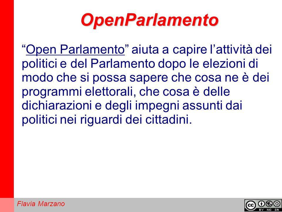 Flavia Marzano OpenParlamento Open Parlamento aiuta a capire lattività dei politici e del Parlamento dopo le elezioni di modo che si possa sapere che cosa ne è dei programmi elettorali, che cosa è delle dichiarazioni e degli impegni assunti dai politici nei riguardi dei cittadini.
