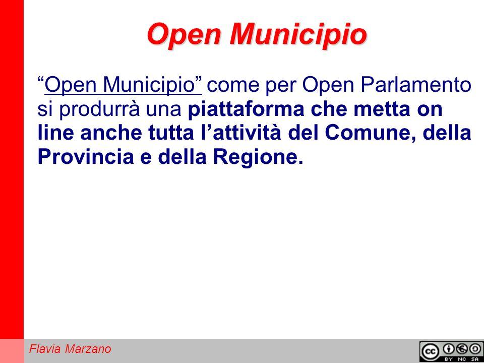 Flavia Marzano Open Municipio Open Municipio come per Open Parlamento si produrrà una piattaforma che metta on line anche tutta lattività del Comune, della Provincia e della Regione.