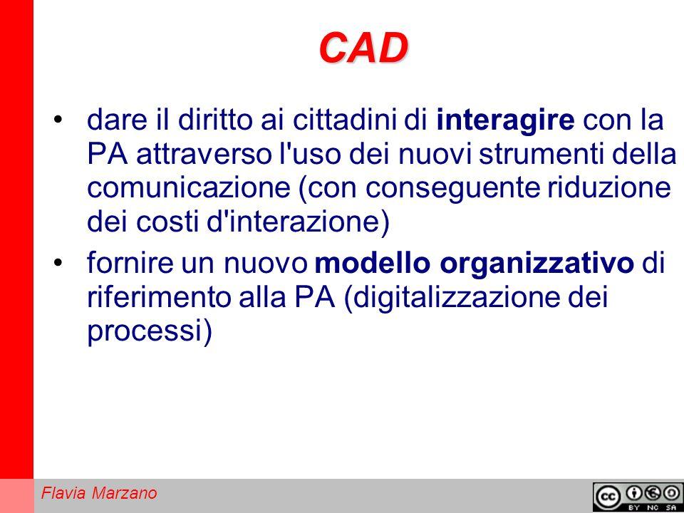 Flavia Marzano CAD dare il diritto ai cittadini di interagire con la PA attraverso l uso dei nuovi strumenti della comunicazione (con conseguente riduzione dei costi d interazione) fornire un nuovo modello organizzativo di riferimento alla PA (digitalizzazione dei processi)
