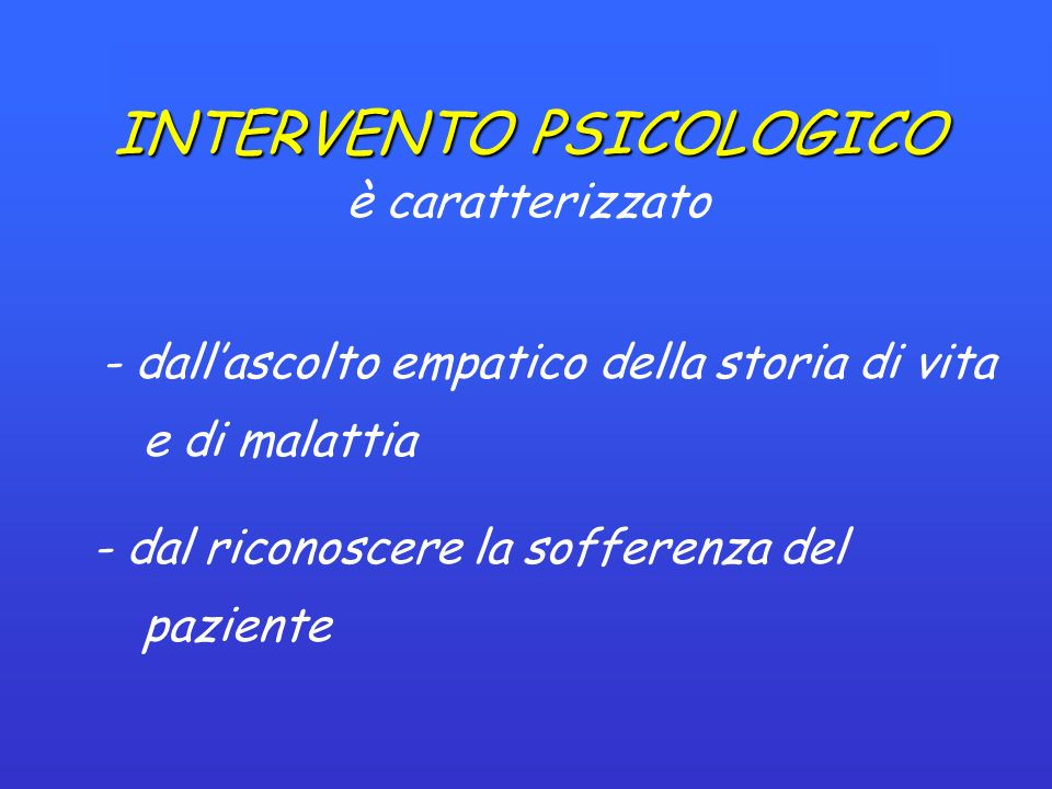 INTERVENTO PSICOLOGICO è caratterizzato - dal sostenere strategie e difese adattive - attivare, promuovere e rinforzare le possibili risorse del paziente e della famiglia