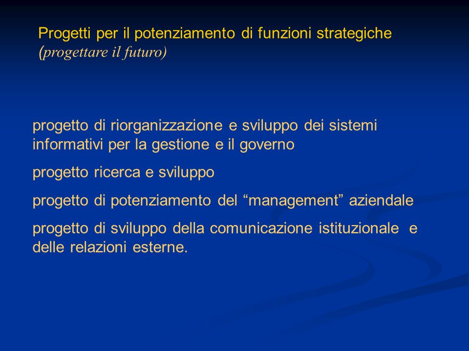 Progetti per il potenziamento di funzioni strategiche ( progettare il futuro) progetto di riorganizzazione e sviluppo dei sistemi informativi per la g