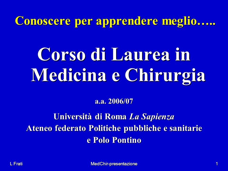 L FratiMedChir-presentazione1 Conoscere per apprendere meglio….. Conoscere per apprendere meglio….. Corso di Laurea in Medicina e Chirurgia a.a. 2006/