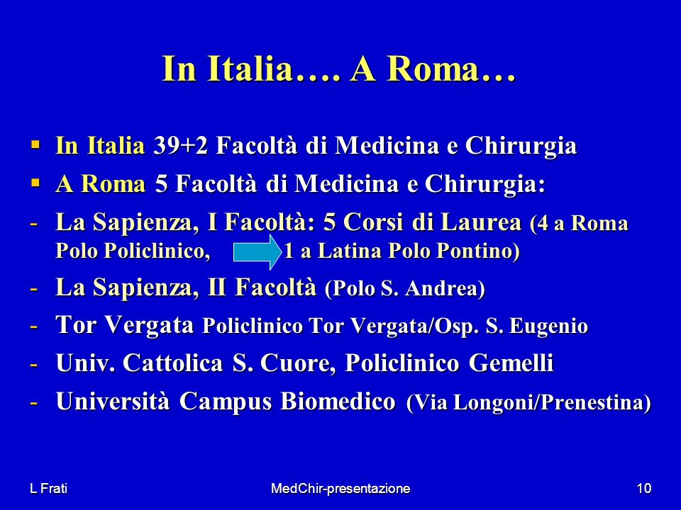 L FratiMedChir-presentazione10 In Italia…. A Roma… In Italia 39+2 Facoltà di Medicina e Chirurgia In Italia 39+2 Facoltà di Medicina e Chirurgia A Rom