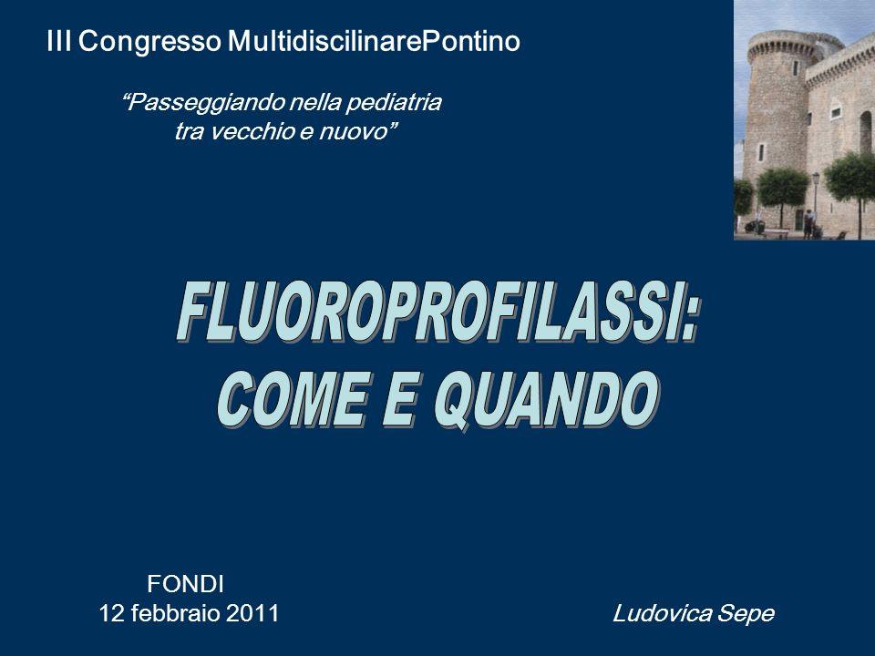 La fluoroprofilassi va consigliata a tutti i soggetti in età evolutiva che vivono in aree con acqua a basso contenuto di fluoro (<0,6 ppm).
