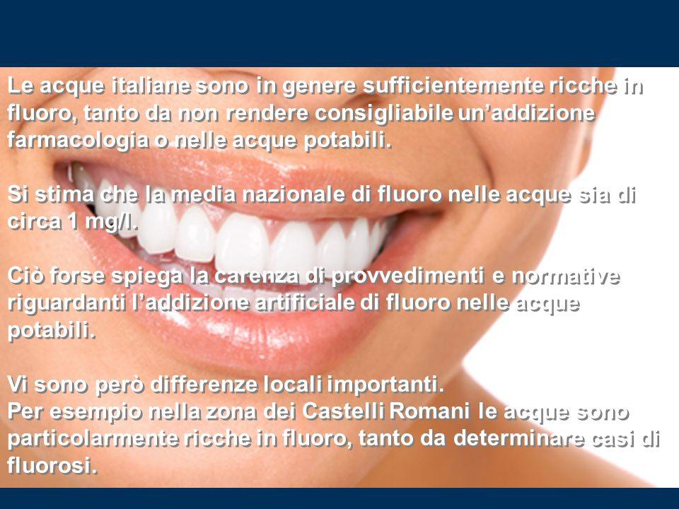 Le acque italiane sono in genere sufficientemente ricche in fluoro, tanto da non rendere consigliabile unaddizione farmacologia o nelle acque potabili