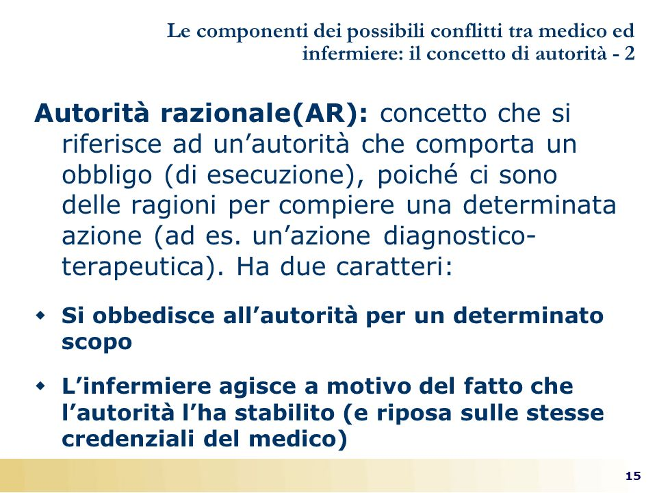 15 Le componenti dei possibili conflitti tra medico ed infermiere: il concetto di autorità - 2 Autorità razionale(AR): concetto che si riferisce ad un