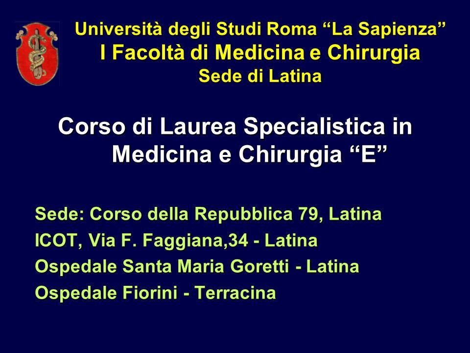 Università degli Studi Roma La Sapienza I Facoltà di Medicina e Chirurgia Sede di Latina Corso di Laurea Specialistica in Medicina e Chirurgia E Sede: