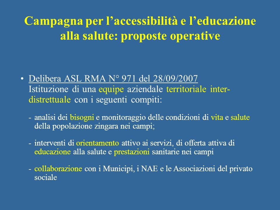 Delibera ASL RMA N° 971 del 28/09/2007 Istituzione di una equipe aziendale territoriale inter- distrettuale con i seguenti compiti: - analisi dei biso