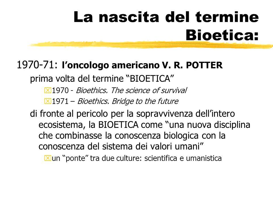 La nascita del termine Bioetica: 1970-71: loncologo americano V.