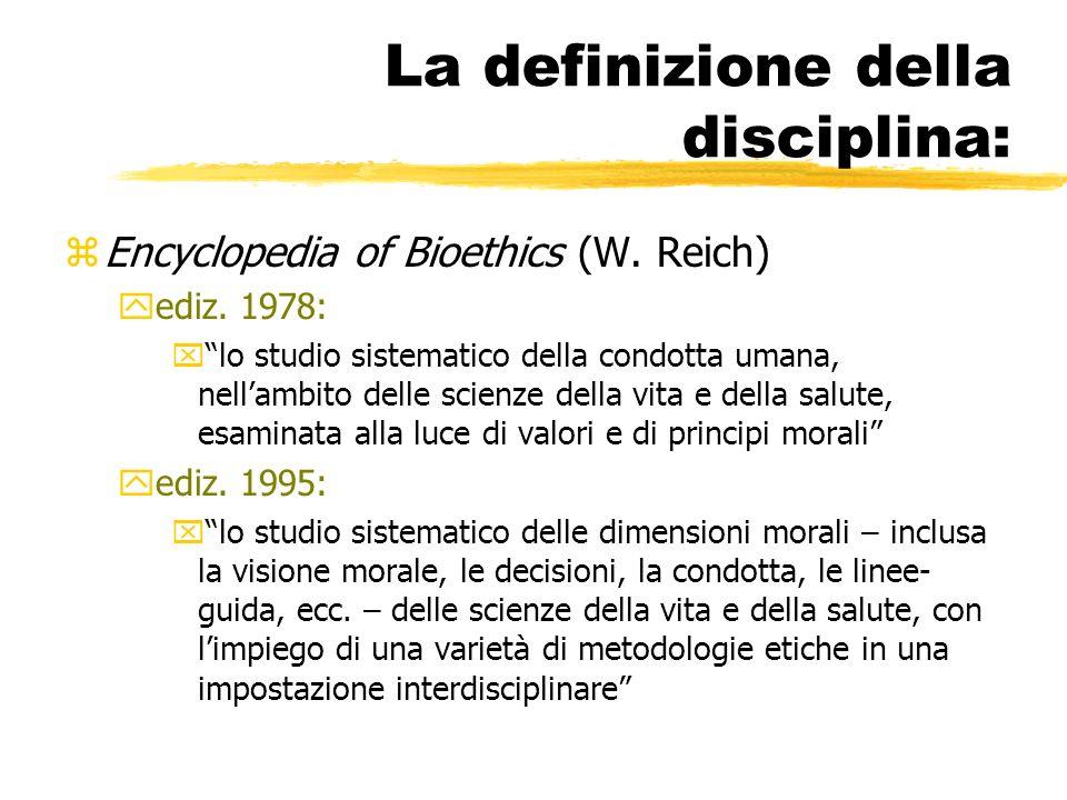 La definizione della disciplina: zEncyclopedia of Bioethics (W.