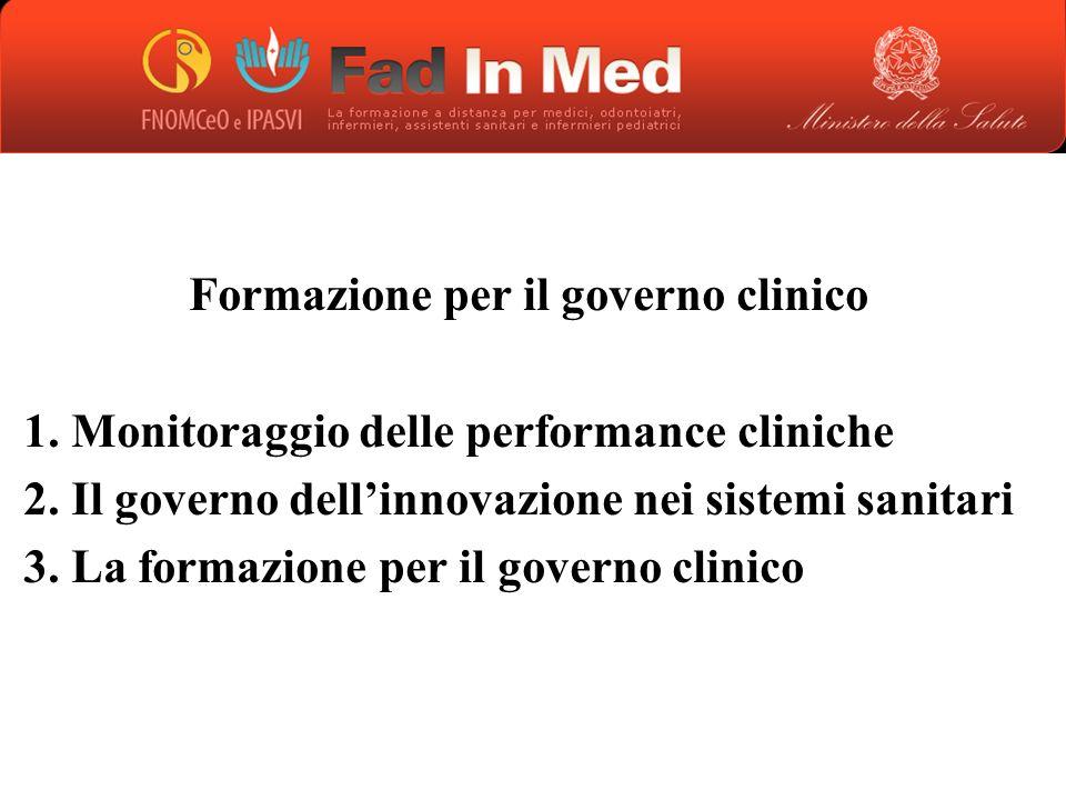 Formazione per il governo clinico 1. Monitoraggio delle performance cliniche 2. Il governo dellinnovazione nei sistemi sanitari 3. La formazione per i
