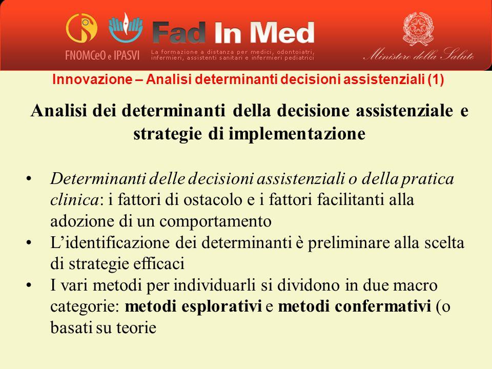 Analisi dei determinanti della decisione assistenziale e strategie di implementazione Determinanti delle decisioni assistenziali o della pratica clini