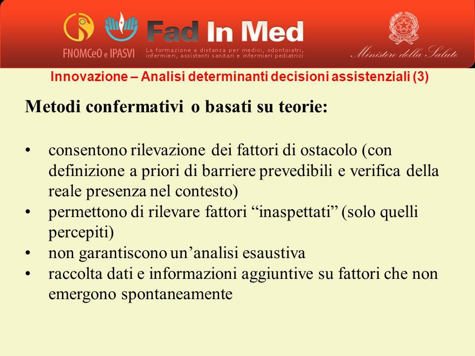 Metodi confermativi o basati su teorie: consentono rilevazione dei fattori di ostacolo (con definizione a priori di barriere prevedibili e verifica de
