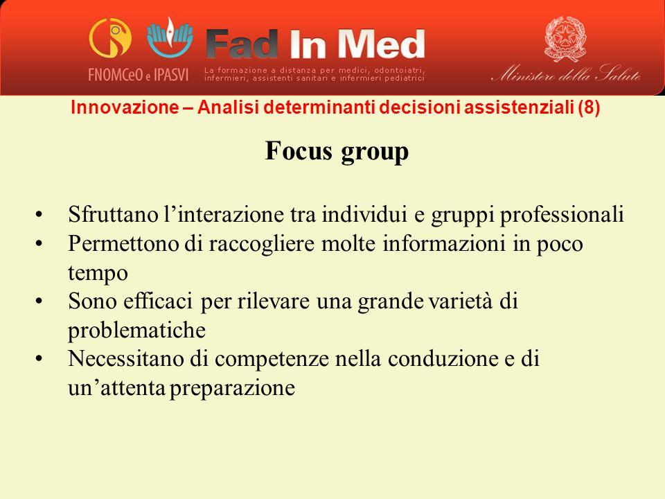 Focus group Sfruttano linterazione tra individui e gruppi professionali Permettono di raccogliere molte informazioni in poco tempo Sono efficaci per r