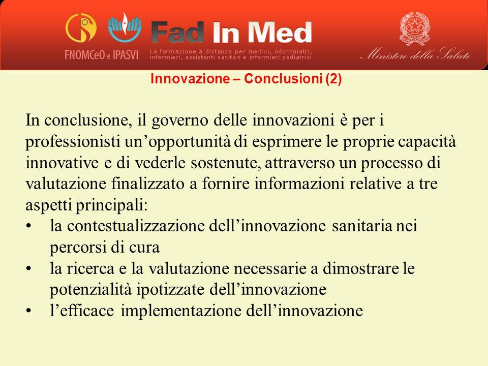 In conclusione, il governo delle innovazioni è per i professionisti unopportunità di esprimere le proprie capacità innovative e di vederle sostenute,