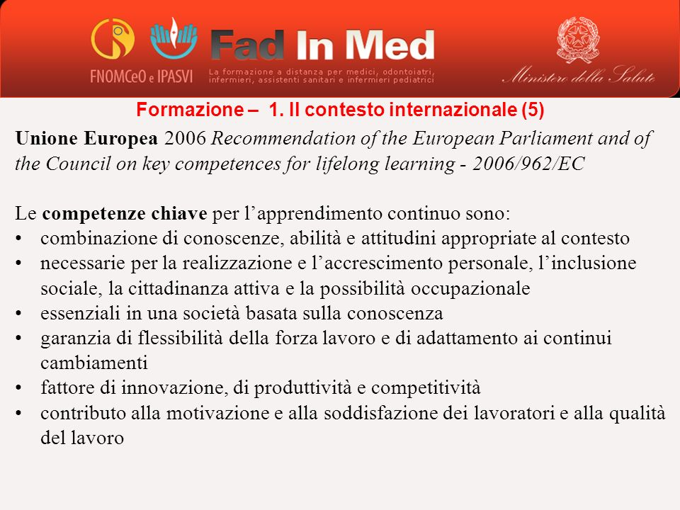 Unione Europea 2006 Recommendation of the European Parliament and of the Council on key competences for lifelong learning - 2006/962/EC Le competenze