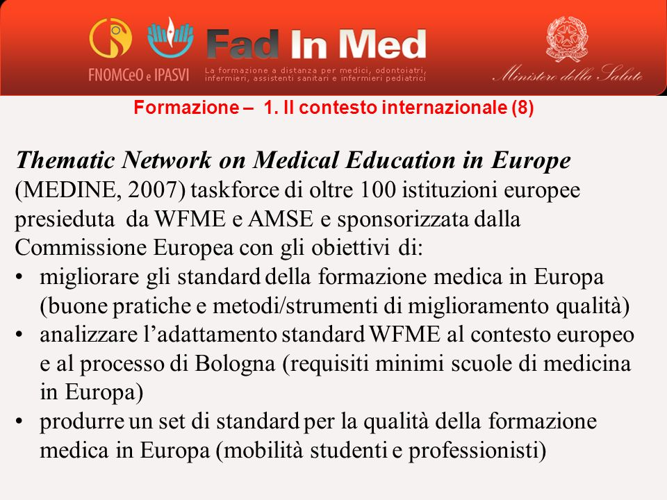 Thematic Network on Medical Education in Europe (MEDINE, 2007) taskforce di oltre 100 istituzioni europee presieduta da WFME e AMSE e sponsorizzata da