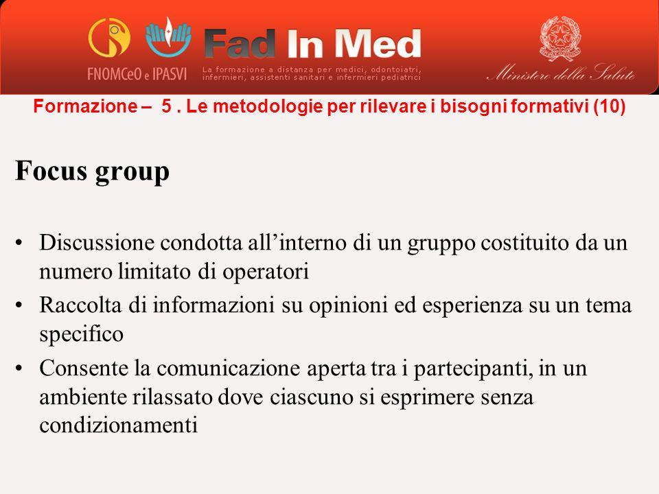Focus group Discussione condotta allinterno di un gruppo costituito da un numero limitato di operatori Raccolta di informazioni su opinioni ed esperie
