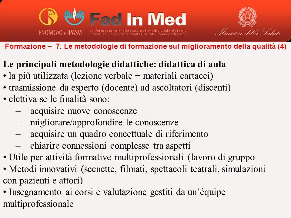 Le principali metodologie didattiche: didattica di aula la più utilizzata (lezione verbale + materiali cartacei) trasmissione da esperto (docente) ad