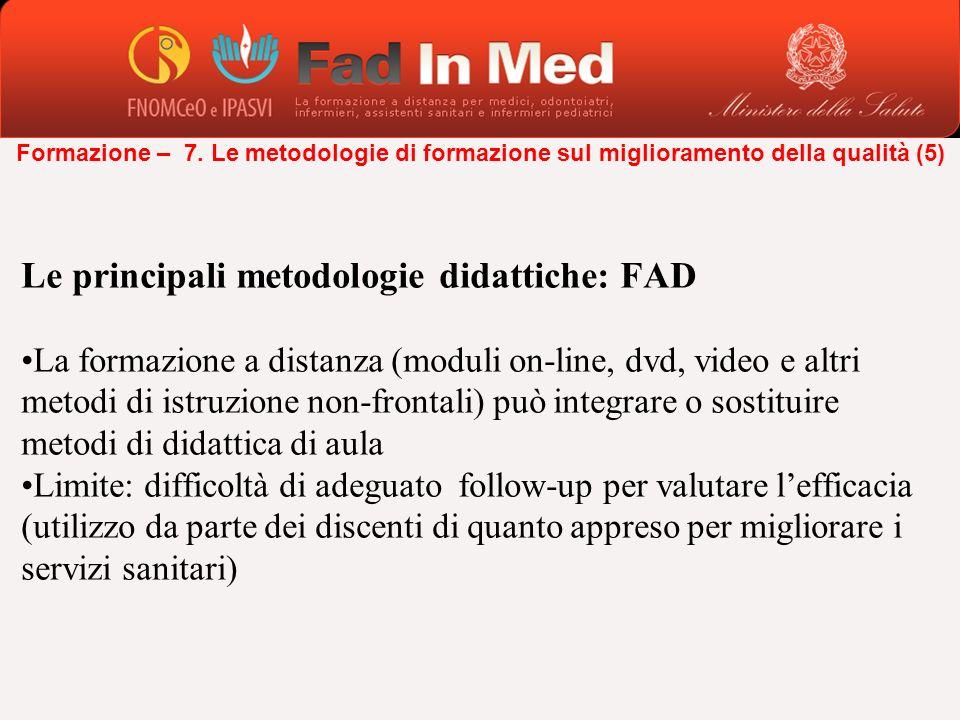 Le principali metodologie didattiche: FAD La formazione a distanza (moduli on-line, dvd, video e altri metodi di istruzione non-frontali) può integrar