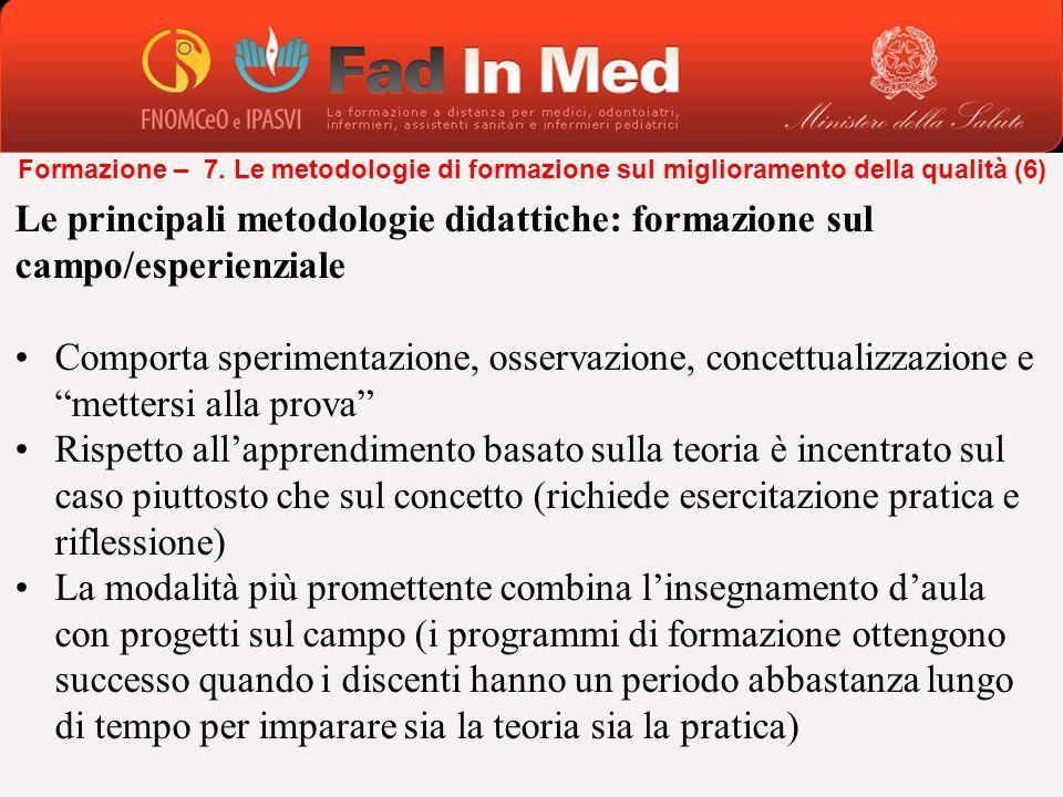 Le principali metodologie didattiche: formazione sul campo/esperienziale Comporta sperimentazione, osservazione, concettualizzazione e mettersi alla p