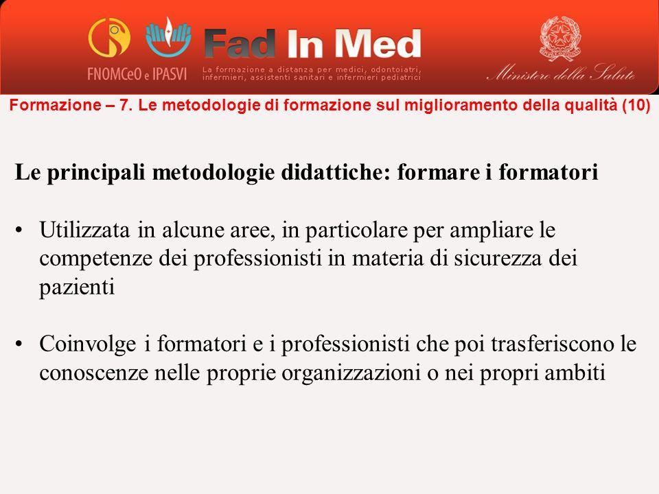 Le principali metodologie didattiche: formare i formatori Utilizzata in alcune aree, in particolare per ampliare le competenze dei professionisti in m