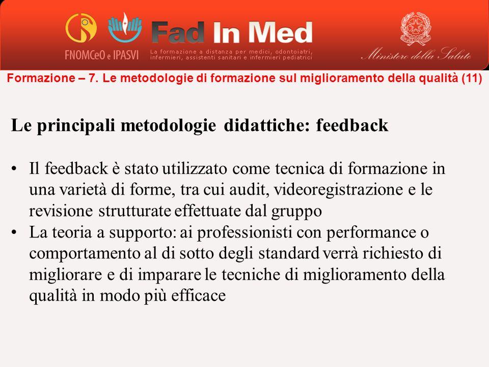 Le principali metodologie didattiche: feedback Il feedback è stato utilizzato come tecnica di formazione in una varietà di forme, tra cui audit, video