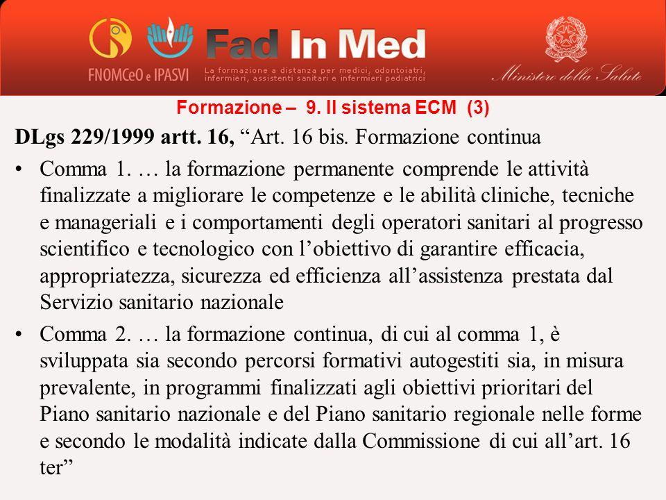 DLgs 229/1999 artt. 16, Art. 16 bis. Formazione continua Comma 1. … la formazione permanente comprende le attività finalizzate a migliorare le compete