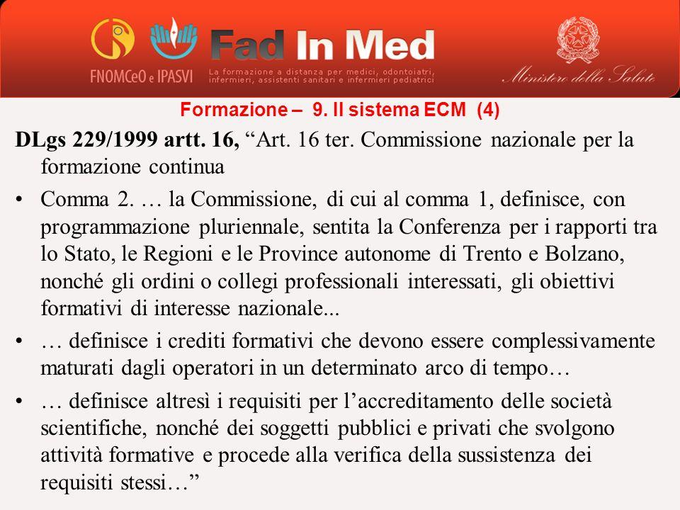 DLgs 229/1999 artt. 16, Art. 16 ter. Commissione nazionale per la formazione continua Comma 2. … la Commissione, di cui al comma 1, definisce, con pro
