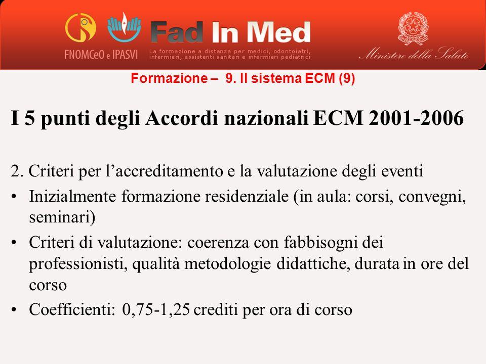 I 5 punti degli Accordi nazionali ECM 2001-2006 2. Criteri per laccreditamento e la valutazione degli eventi Inizialmente formazione residenziale (in