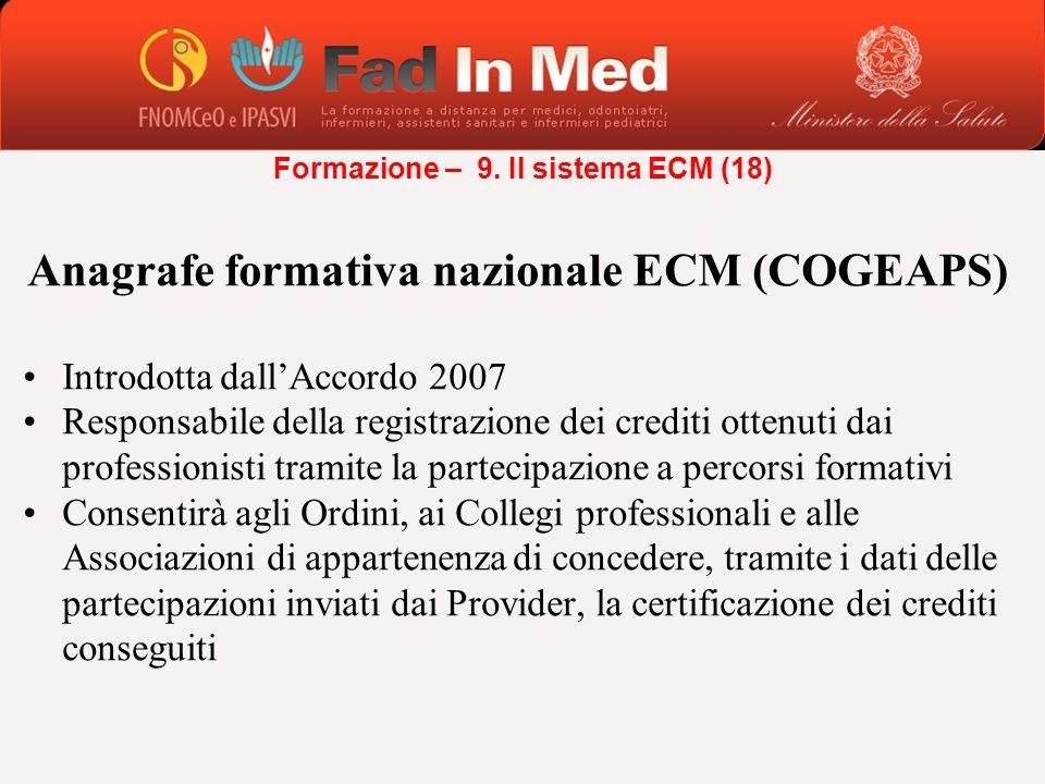 Anagrafe formativa nazionale ECM (COGEAPS) Introdotta dallAccordo 2007 Responsabile della registrazione dei crediti ottenuti dai professionisti tramit