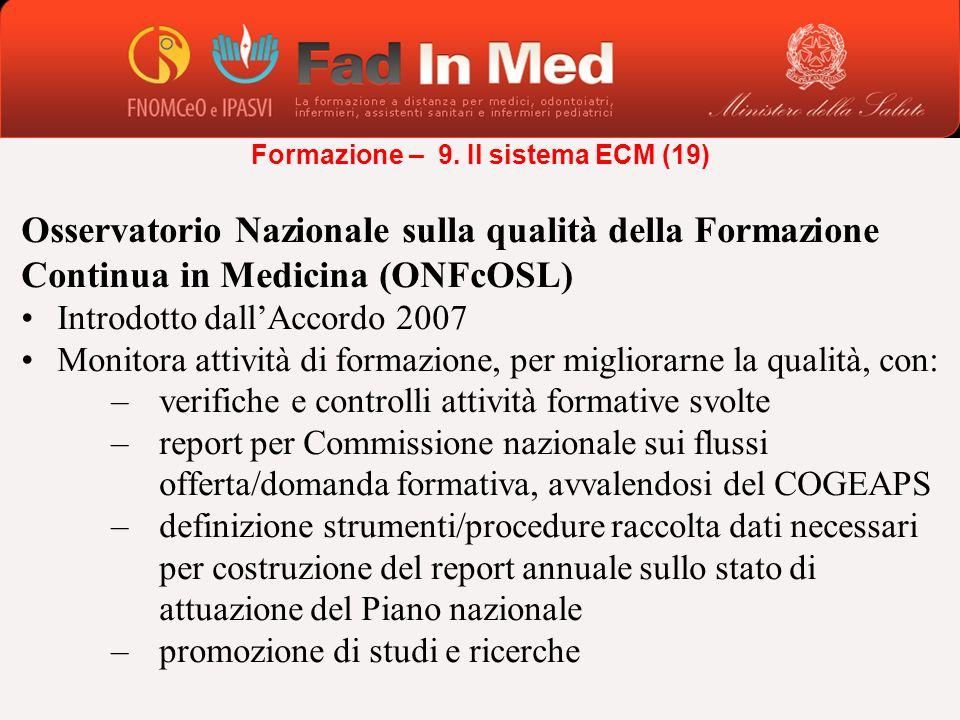 Osservatorio Nazionale sulla qualità della Formazione Continua in Medicina (ONFcOSL) Introdotto dallAccordo 2007 Monitora attività di formazione, per
