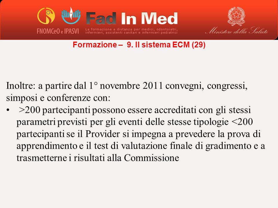 Inoltre: a partire dal 1° novembre 2011 convegni, congressi, simposi e conferenze con: >200 partecipanti possono essere accreditati con gli stessi par