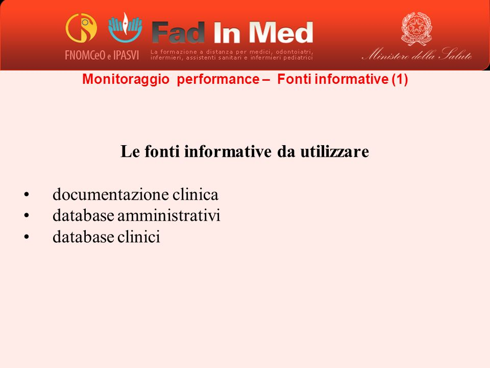 Le fonti informative da utilizzare documentazione clinica database amministrativi database clinici Monitoraggio performance – Fonti informative (1)