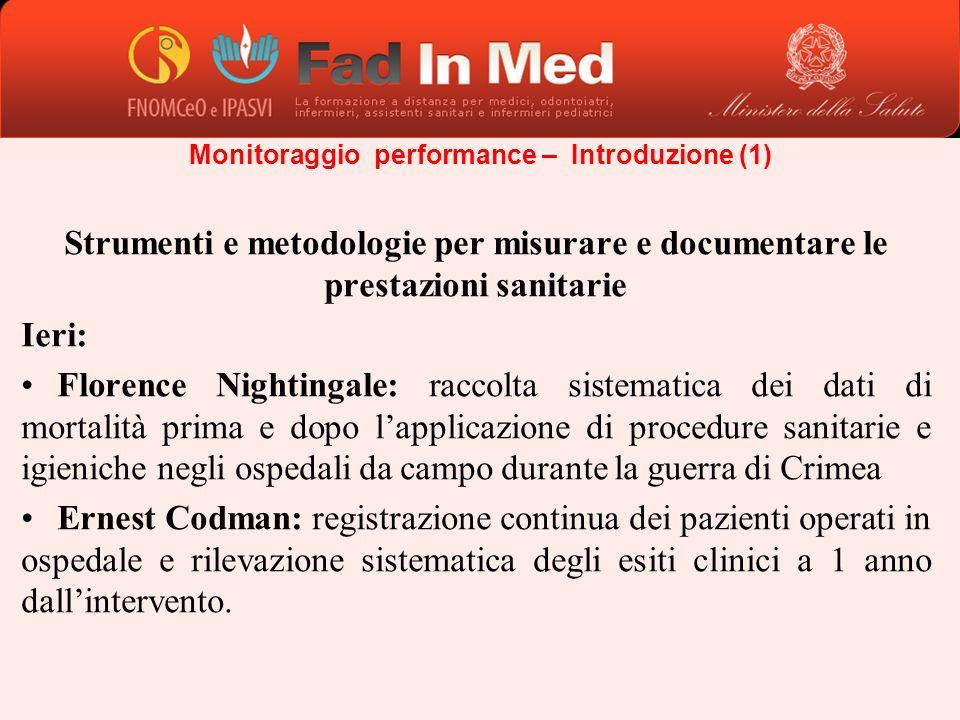 Strumenti e metodologie per misurare e documentare le prestazioni sanitarie Ieri: Florence Nightingale: raccolta sistematica dei dati di mortalità pri