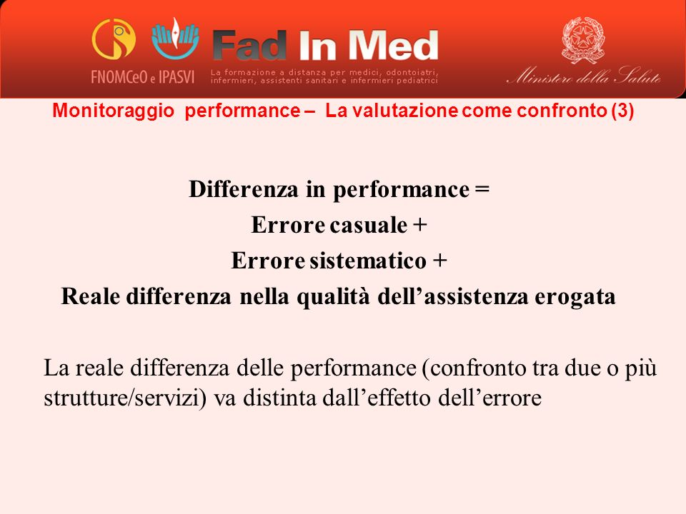 Monitoraggio performance – La valutazione come confronto (3) Differenza in performance = Errore casuale + Errore sistematico + Reale differenza nella