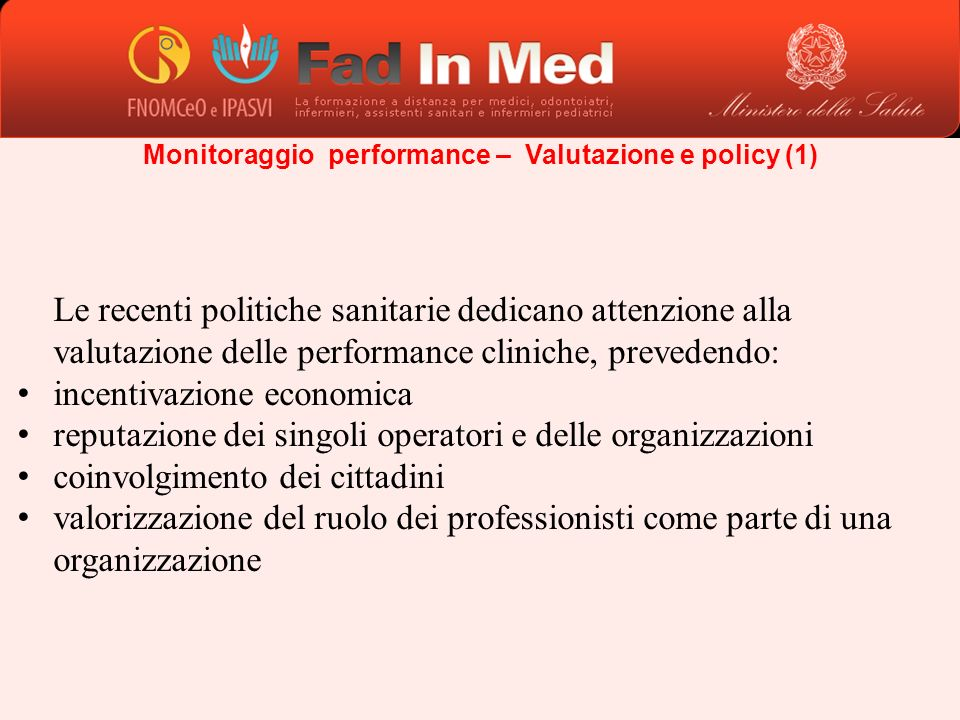 Monitoraggio performance – Valutazione e policy (1) Le recenti politiche sanitarie dedicano attenzione alla valutazione delle performance cliniche, pr