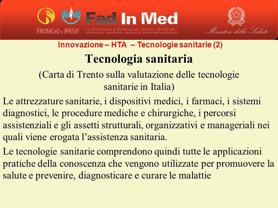Innovazione – HTA – Tecnologie sanitarie (2) Tecnologia sanitaria (Carta di Trento sulla valutazione delle tecnologie sanitarie in Italia) Le attrezza