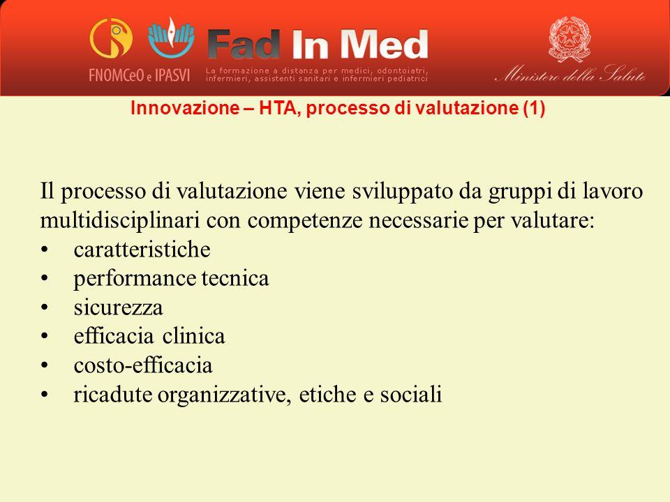 Il processo di valutazione viene sviluppato da gruppi di lavoro multidisciplinari con competenze necessarie per valutare: caratteristiche performance