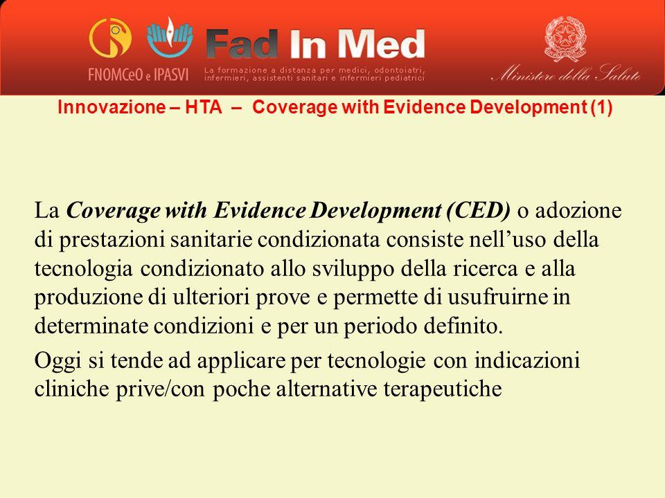 La Coverage with Evidence Development (CED) o adozione di prestazioni sanitarie condizionata consiste nelluso della tecnologia condizionato allo svilu