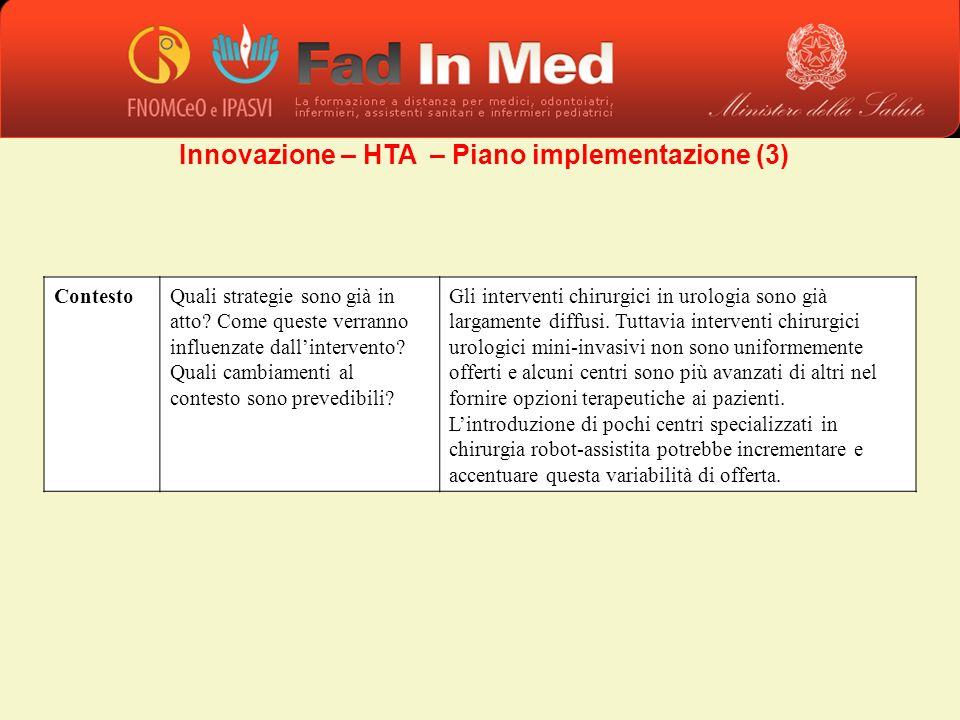 Innovazione – HTA – Piano implementazione (3) ContestoQuali strategie sono già in atto? Come queste verranno influenzate dallintervento? Quali cambiam