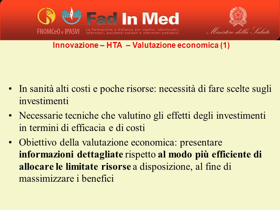 In sanità alti costi e poche risorse: necessità di fare scelte sugli investimenti Necessarie tecniche che valutino gli effetti degli investimenti in t