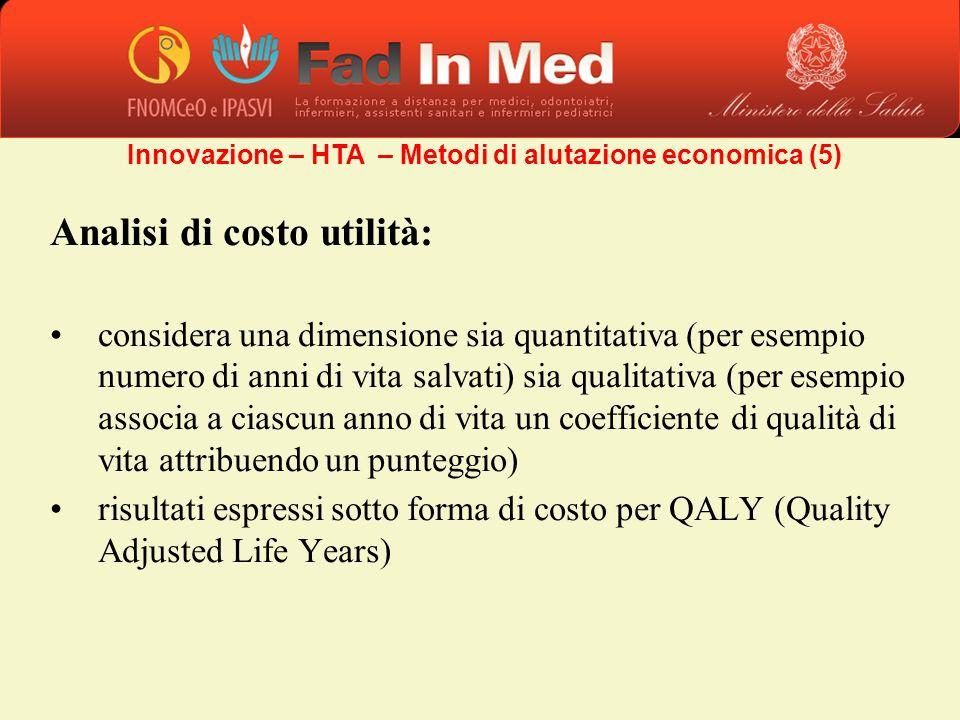 Analisi di costo utilità: considera una dimensione sia quantitativa (per esempio numero di anni di vita salvati) sia qualitativa (per esempio associa